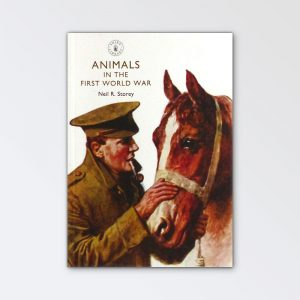 Shire Books – Animals of the First World War By Neil R Story