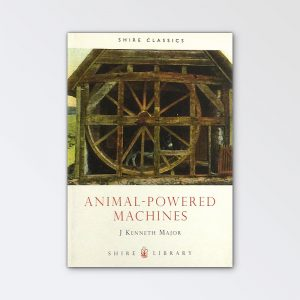 Shire Books – Animal Powered Machinery By J Kenneth Major