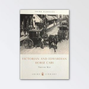 Shire Books – Victorian and Edwardian Horse Cabs By Trevor Man