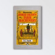 Shire Books – Discovering Horse-Drawn Farm Machinery By D J Smith