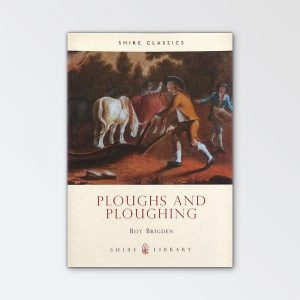 Shire Books – Ploughs and Ploughing by Roy Brigden